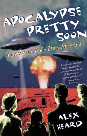 Apocalypse Pretty Soon by Alex Heard