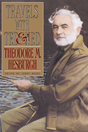 Travels with Ted & Ned by Theodore M. Hesburgh