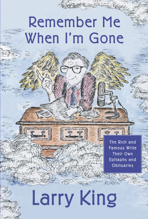 Remember Me When I'm Gone by Larry King