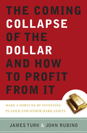 The Coming Collapse of the Dollar and How to Profit from It by James Turk and John Rubino