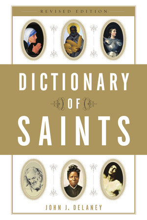 Dictionary of Saints by John J. Delaney