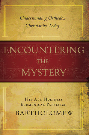 Encountering the Mystery by Patriarch Bartholomew