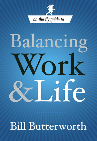 On-the-Fly Guide to Balancing Work and Life by Bill Butterworth