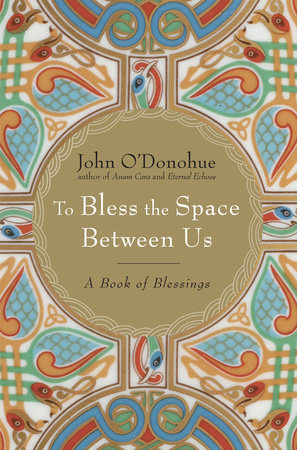 To Bless the Space Between Us by John O'Donohue