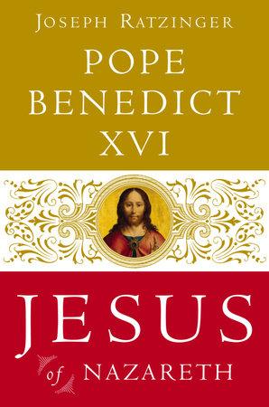 Jesus of Nazareth by Pope Benedict XVI and Joseph Ratzinger