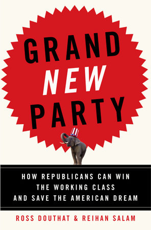 Grand New Party by Ross Douthat and Reihan Salam
