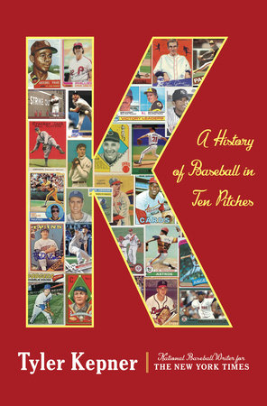 K: A History of Baseball in Ten Pitches by Tyler Kepner