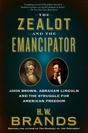The Zealot and the Emancipator by H. W. Brands
