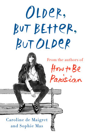 Older, but Better, but Older by Caroline De Maigret and Sophie Mas