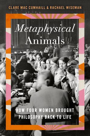 Metaphysical Animals by Clare Mac Cumhaill and Rachael Wiseman
