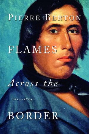 Flames Across the Border by Pierre Berton