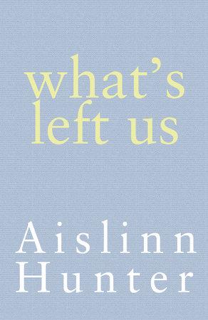 What's Left Us by Aislinn Hunter