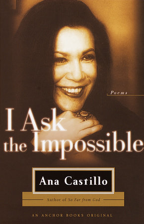 I Ask the Impossible by Ana Castillo