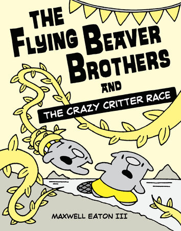 The Flying Beaver Brothers and the Crazy Critter Race by Maxwell Eaton, III