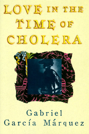 Love in the Time of Cholera by Gabriel García Márquez: 9780307389732 | PenguinRandomHouse.com: Books