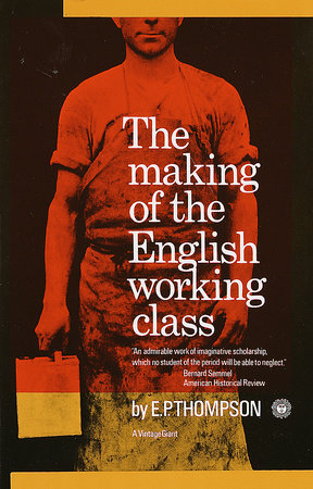 The Making of the English Working Class by E.P. Thompson