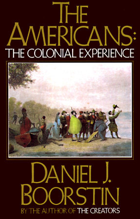 The Americans: The Colonial Experience by Daniel J. Boorstin