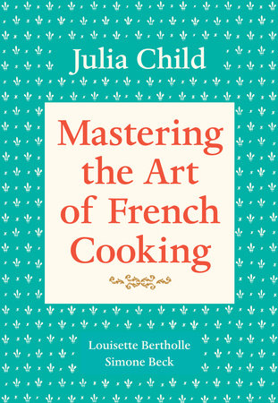 Mastering the Art of French Cooking, Volume I