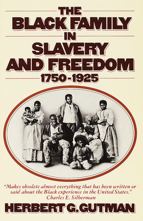 The Black Family in Slavery and Freedom, 1750-1925 by Herbert G. Gutman
