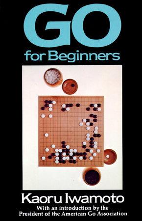 Go for Beginners by Kaoru Iwamoto
