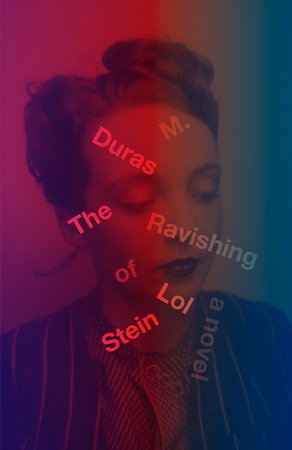 The Ravishing of Lol Stein by Marguerite Duras