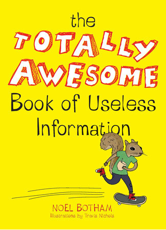 The Totally Awesome Book of Useless Information by Noel Botham