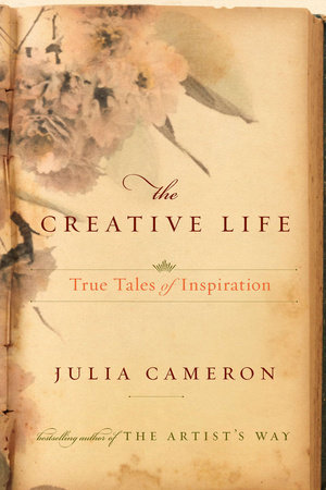 The Creative Life by Julia Cameron