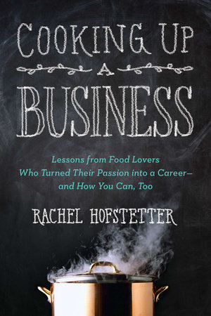 Cooking Up a Business by Rachel Hofstetter