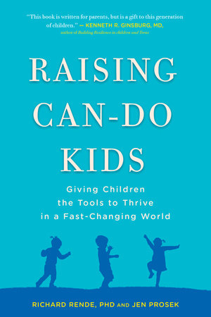 Raising Can-Do Kids by Richard Rende PhD and Jen Prosek