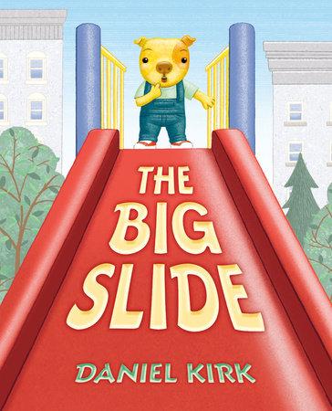 The Big Slide by Daniel Kirk