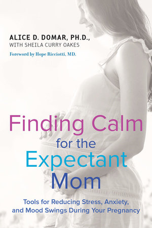 Finding Calm for the Expectant Mom by Alice D. Domar and Sheila Curry Oakes