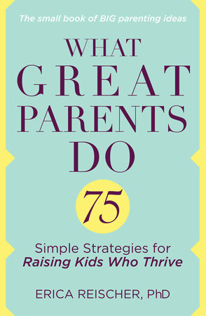 What Great Parents Do by Erica Reischer