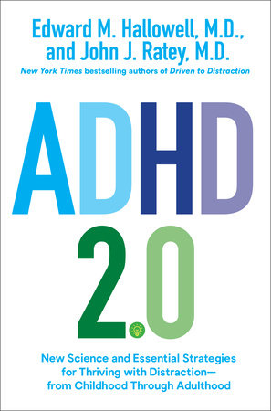 ADHD 2.0 by Edward M. Hallowell, M.D. and John J. Ratey, M.D.