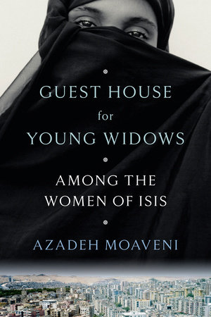 Guest House for Young Widows by Azadeh Moaveni