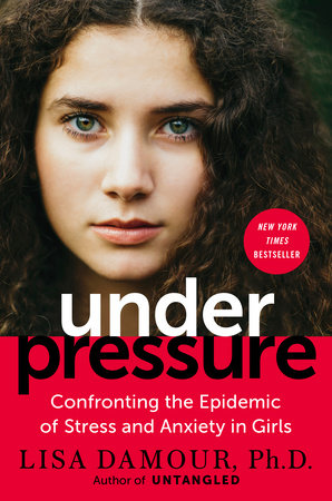 Under Pressure by Lisa Damour, Ph.D.