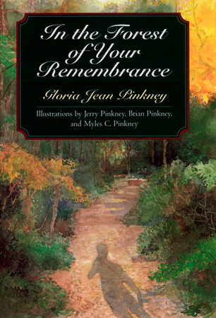 In the Forest of Your Remembrance by Gloria Jean Pinkney; Illustrated by Jerry Pinkney and Brian Pinkney; Photographed by Myles C. Pinkney