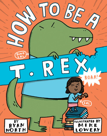 How to be a T. Rex by Ryan North