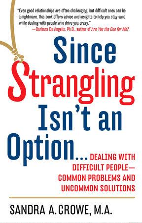 Since Strangling Isn't an Option by Sandra A. Crowe
