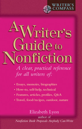A Writer's Guide to Nonfiction by Elizabeth Lyon