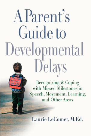 A Parent's Guide to Developmental Delays by Laurie Fivozinsky LeComer