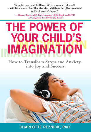 The Power of Your Child's Imagination by Charlotte Reznick Ph.D.