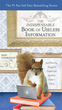 The Indispensable Book of Useless Information by Don Voorhees