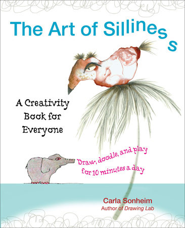 The Art of Silliness by Carla Sonheim