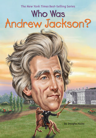 Who Was Andrew Jackson? by Douglas Yacka and Who HQ