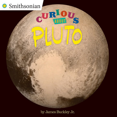 Curious About Pluto by James Buckley, Jr.