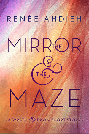 The Mirror & the Maze by Renée Ahdieh