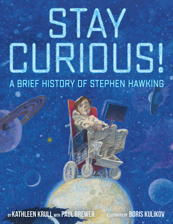 Stay Curious! by Kathleen Krull and Paul Brewer