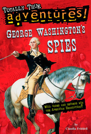 George Washington's Spies (Totally True Adventures) by Claudia Friddell