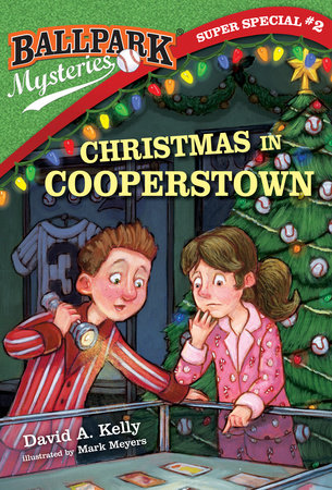 Ballpark Mysteries Super Special 2 Christmas In Cooperstown By David A Kelly 9780399551925 Penguinrandomhouse Com Books