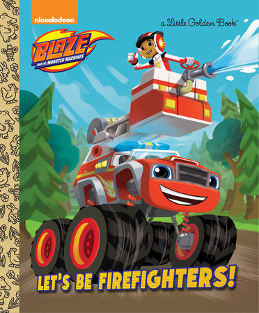 Let's be Firefighters! (Blaze and the Monster Machines) by Frank Berrios